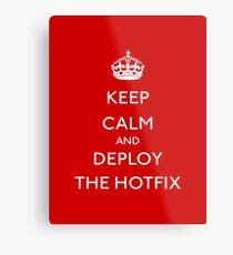 Keep Calm and Deploy the Hotfix Metal Print