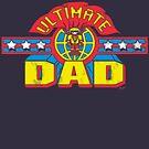 Ultimate Dad Superhero Fathers Day Man by MudgeStudios