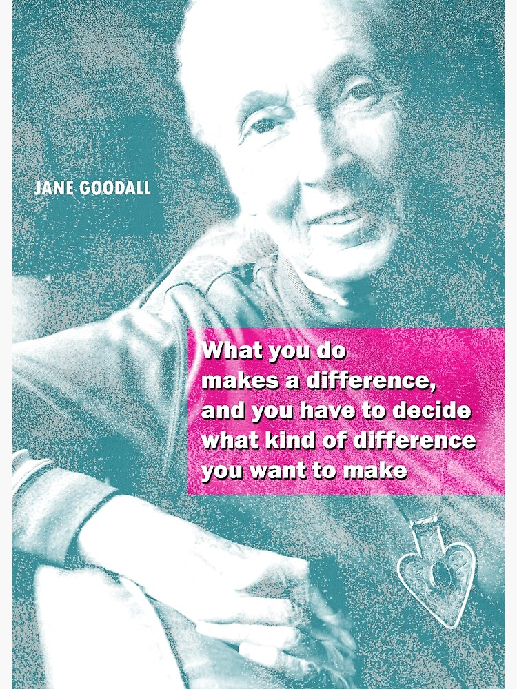 Jane Goodall Quote 4 by pahleeloola
