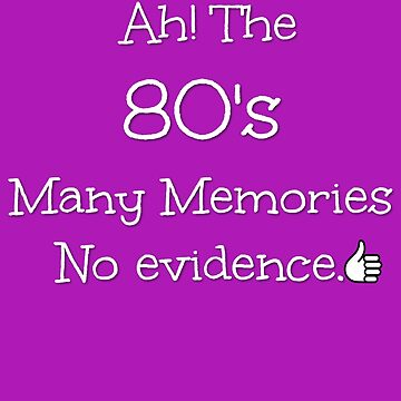 Funny Growing Up In The 80's  by MarBdesigns