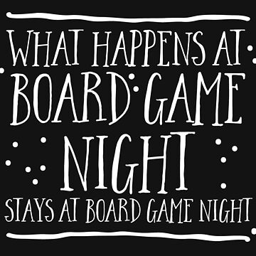 What happens at board game night stays at board game night in white by jazzydevil