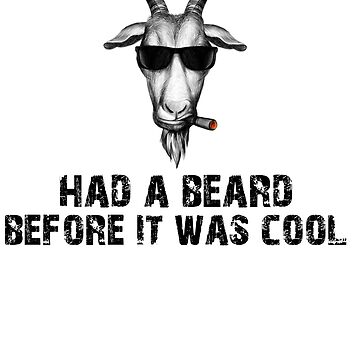 Funny Goat Shirt - Funny Beard Shirt - Gift For Goat Lovers by Galvanized
