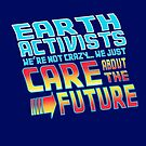 Earth Activist - We're Not Crazy, We Just CARE about the Future by jitterfly
