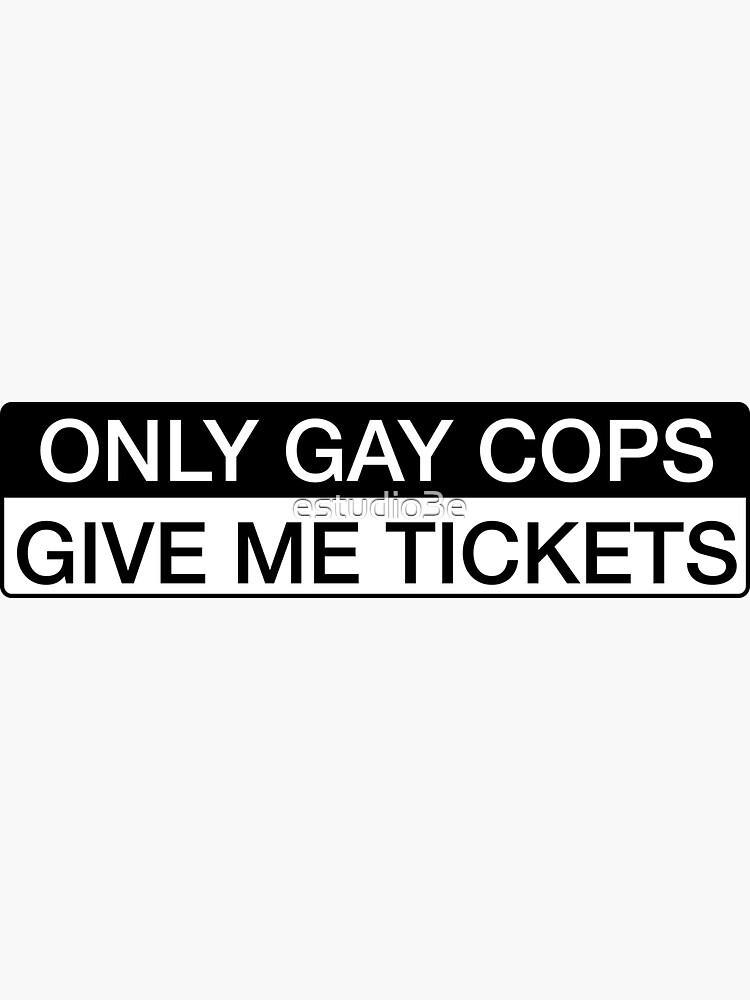 Nur schwule Cops geben mir Tickets - lustige Autoaufkleber von estudio3e