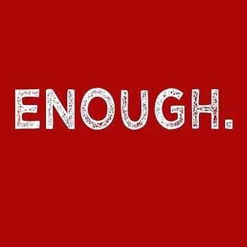 Enough Anti NRA Anti Gun Violence by Tinkery