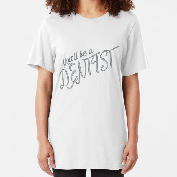 Dentist! Slim Fit T-Shirt