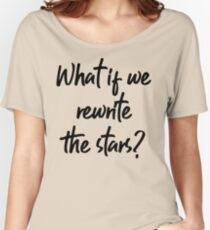 Greatest Showman: Rewrite the stars Women's Relaxed Fit T-Shirt