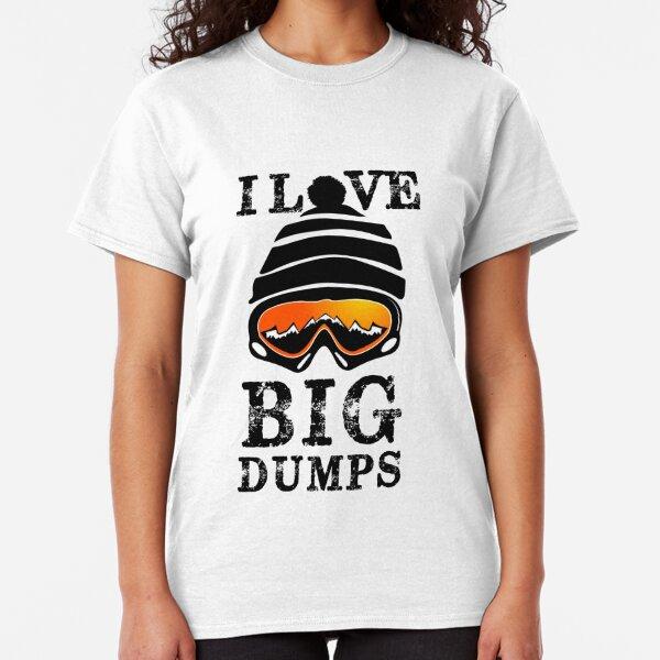 'I Love Big Dumps' Cool Snowboarding Skiing  Classic T-Shirt