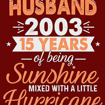 Husband Since 2003, 15 Years of Being Sunshine Mixed With a Little Hurricane by FiftyStyle