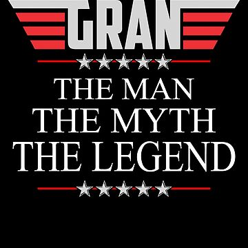 Gran The Man The Myth The Legend Father's day xmas gift by BBPDesigns