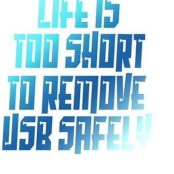 """Want to break technology rule? Life Is Too Short To Remove Usb Safely"""" tee design for everyone! by Customdesign200"""