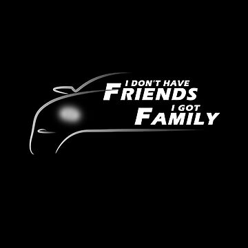 I Dont Have Friends I Got Family by overstyle