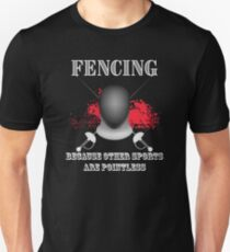 Fencing Funny Design - Because Other Sports Are Pointless Unisex T-Shirt
