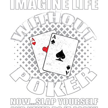 Life Without Poker -T Shirt by mia1949