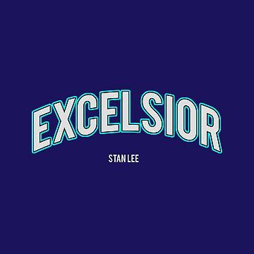 Excelsior, a Stan Lee quote by hypnotzd