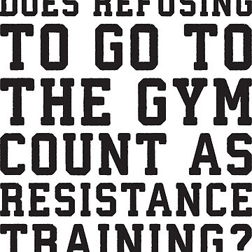 Refusing Gym Counts As Resistance Training by mchanfitness