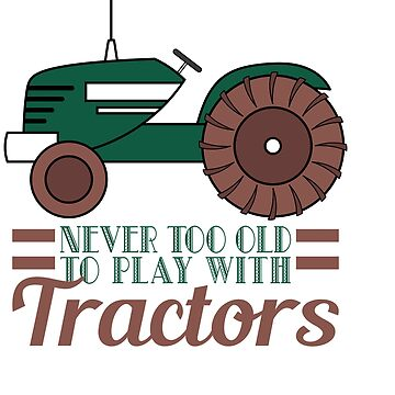 """""""Never Too Old To Play With Tractors"""" Tee design made for everyone!  by Customdesign200"""