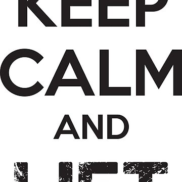 Keep Calm And Lift On by mchanfitness