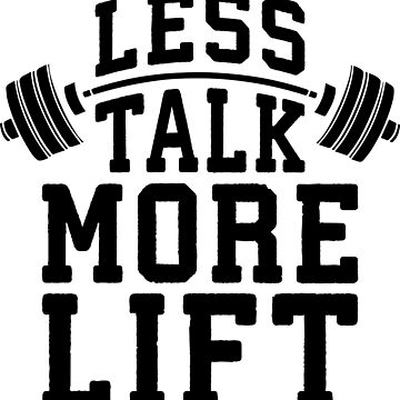 Less Talk, More Lift by mchanfitness