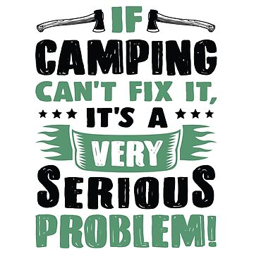 If camping can't fix it, it's a very serious problem, nature love, nature therapy, mountain lovers by byzmo