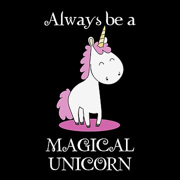 Just always be a funny magical unicorn by IchliebeT-Shirt