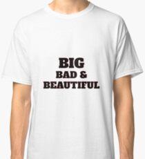 Big Bad And Beautiful Shirt - Big Bad And Beautiful t-shirt - Big Bad Mama Shirt - Big Bad And Beautiful tshirt - Big tee Classic T-Shirt