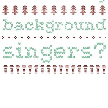 Where Are My Background Singers Funny Ugly Christmas Sweater Shirt by MonksNotHunks