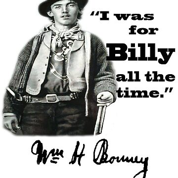 I Was For Billy All The Time - William H. Bonney by NewMexicoTees