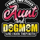 I Have Two Titles Aunt And Dog Mom Auntie Pet Family by Kieran Abbott