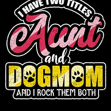 I Have Two Titles Aunt And Dog Mom Auntie Pet Family by kieranight