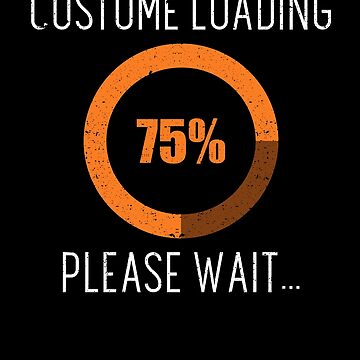 Costume Loading Please Wait Halloween Party Humor by kieranight