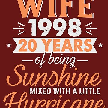 Wife Since 1998, 20 Years of Being Sunshine Mixed With a Little Hurricane by FiftyStyle