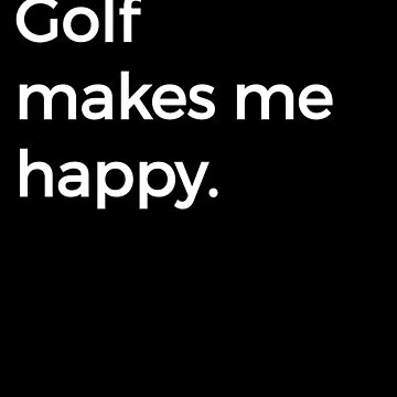 Golf Makes Me Happy Caddy Driver Putter Golfer by zot717