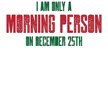 I am only a morning person on December 25 - funny, novelty, by e2productions