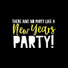 There aint no party like a NEW YEARS party!  by jazzydevil
