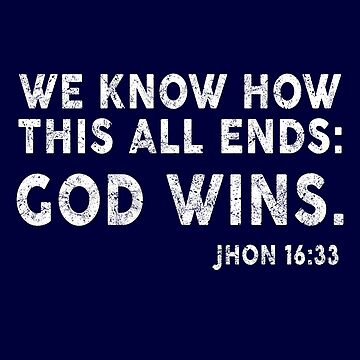 We Know How This All Ends God Wins by STdesigns