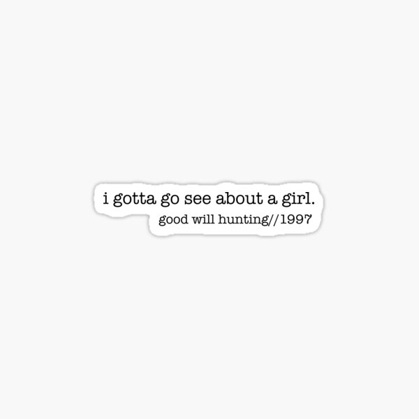 I Gotta Go See About A Girl Sticker
