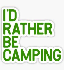 Id rather be camping Sticker