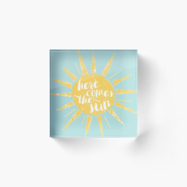 Here Comes the Sun Acrylic Block