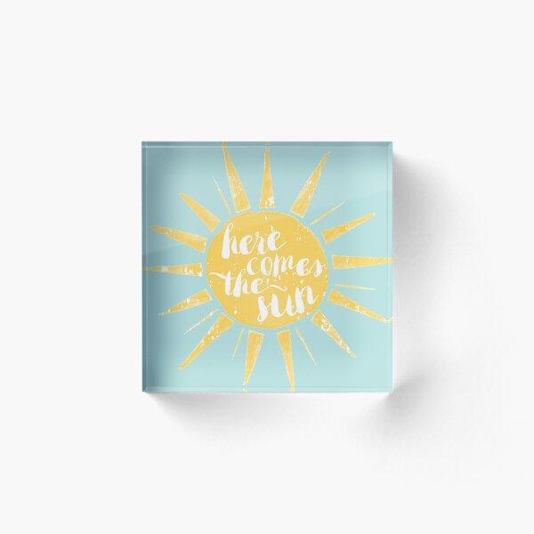 Here Comes the Sun Acrylic Block