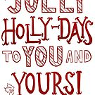 Jolly Holly-Days To You And Yours! by crystalliora