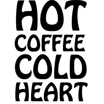 Hot Coffee Cold Heart by dreamhustle