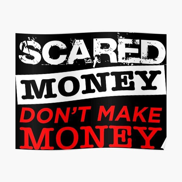 Scared Money Don't Make Money Poster
