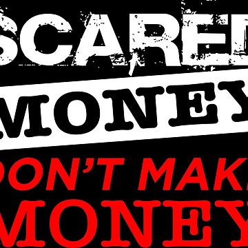 Scared Money Don't Make Money by tee4daily