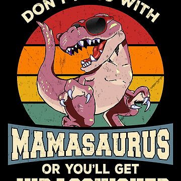 Don't Mess With Mamasaurus Funny Vintage Dinosaur by JapaneseInkArt