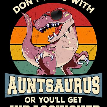 Don't Mess With Auntsaurus Funny Auntie Dinosaur by JapaneseInkArt
