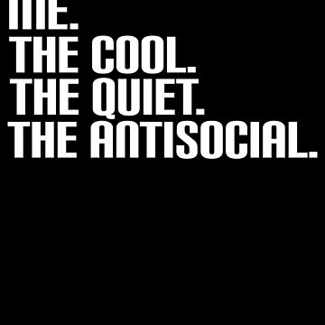 Me The Cool Quiet Antisocial by Distrill
