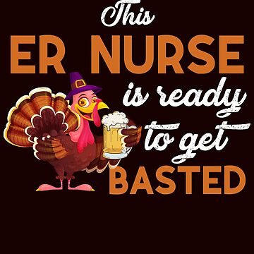 This ER Nurse Is Ready To Get Basted Funny Turkey Day Caduceus T-Shirt Gift: | Medical Humor | RN | LPN | Happy Thanksgiving | by larspat
