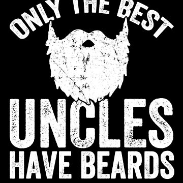 Only the best uncles have beards - Beard Lover by alexmichel