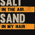 Salt In The Air Sand In My Hair by NadjaDesigns